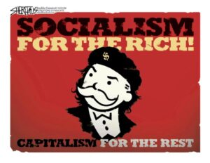 Socialism for the Rich. Capitalism for the Rest.